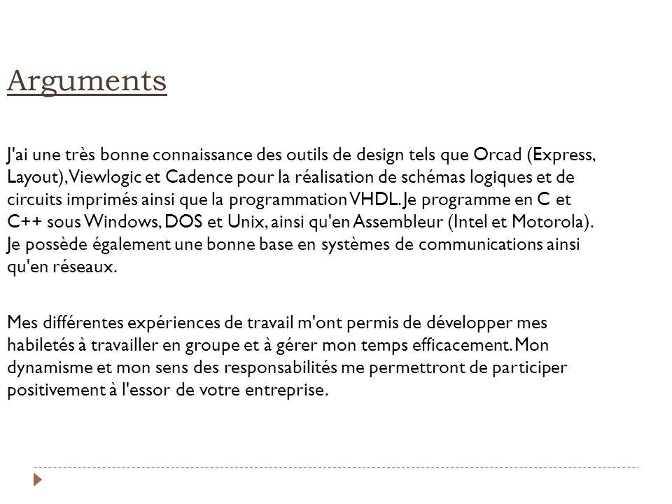 Arguments J'ai une très bonne connaissance des outils de design tels que Orcad (Express, Layout), Viewlogic et Cadence pour la réalisation de schémas