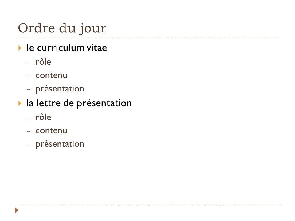 Ordre du jour le curriculum vitae – rôle – contenu – présentation la lettre de présentation – rôle – contenu – présentation