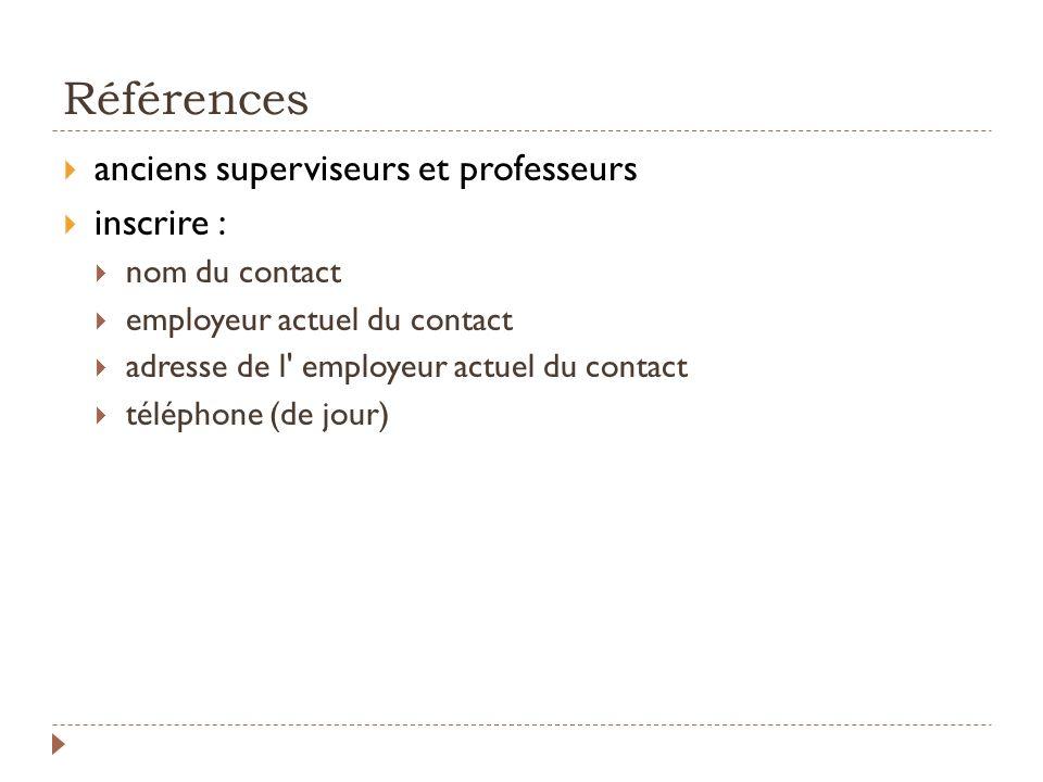 Références anciens superviseurs et professeurs inscrire : nom du contact employeur actuel du contact adresse de l' employeur actuel du contact télépho