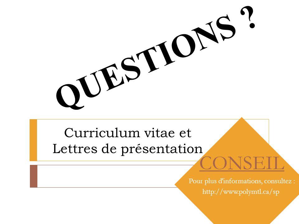 Curriculum vitae et Lettres de présentation Préparé par Marc Groleau CONSEIL Pour plus d'informations, consultez : http://www.polymtl.ca/sp QUESTIONS