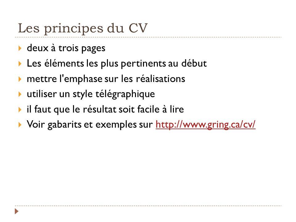 Les principes du CV deux à trois pages Les éléments les plus pertinents au début mettre l'emphase sur les réalisations utiliser un style télégraphique