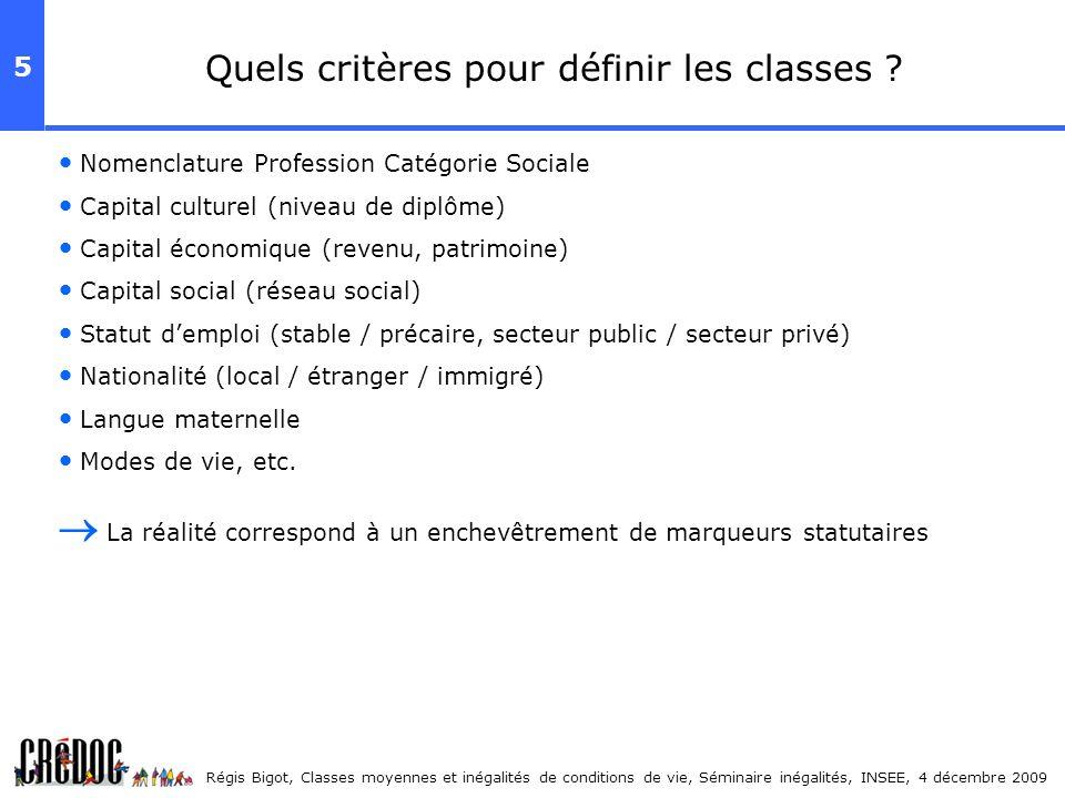 5 Régis Bigot, Classes moyennes et inégalités de conditions de vie, Séminaire inégalités, INSEE, 4 décembre 2009 Quels critères pour définir les class
