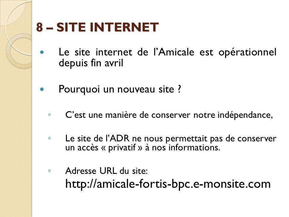 8 – SITE INTERNET Le site internet de lAmicale est opérationnel depuis fin avril Pourquoi un nouveau site ? Cest une manière de conserver notre indépe