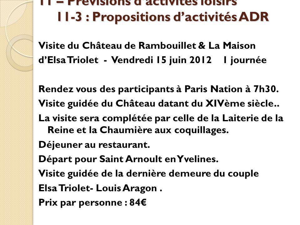 11 – Prévisions dactivités loisirs 11-3 : Propositions dactivités ADR Visite du Château de Rambouillet & La Maison dElsa Triolet - Vendredi 15 juin 2012 1 journée Rendez vous des participants à Paris Nation à 7h30.