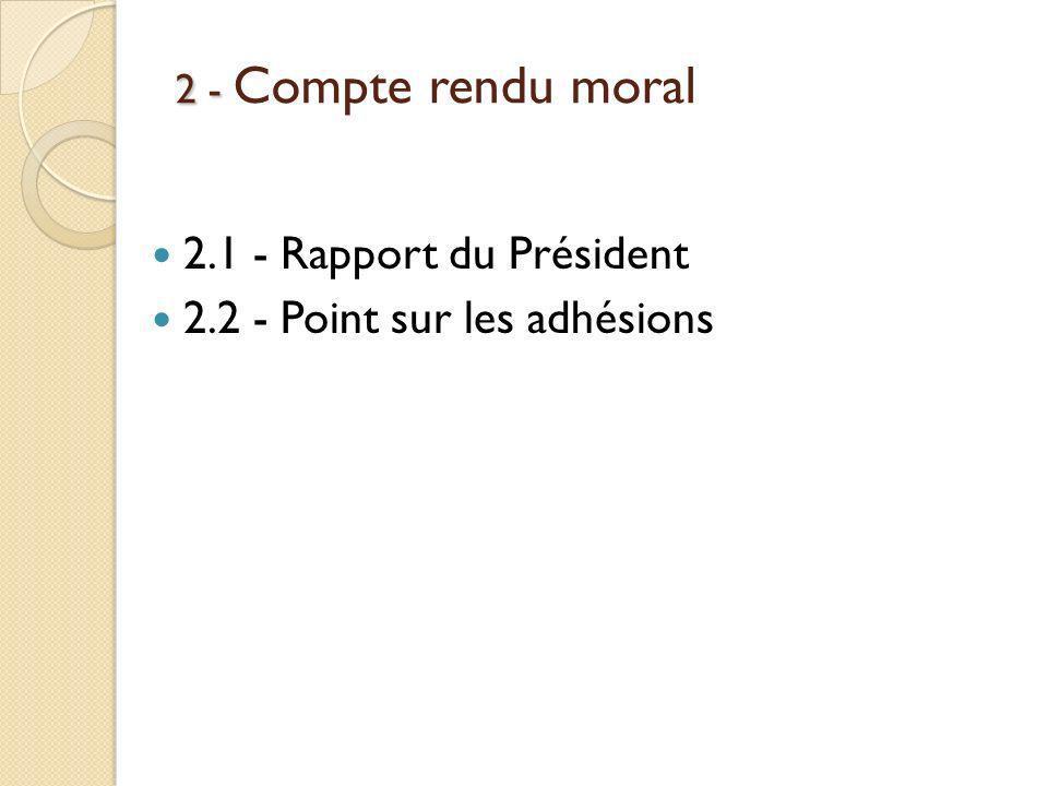2 - Compte rendu Moral 2.1 – Rapport du Président Lecture du rapport moral