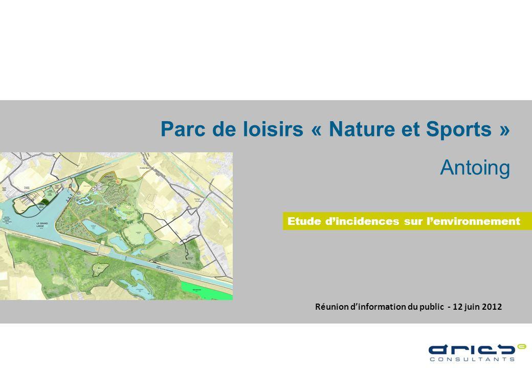 Etude dIncidences Environnementales Réunion dinformation du public - 12 juin 2012 Parc de loisirs « Nature et Sports » Antoing Etude dincidences sur l