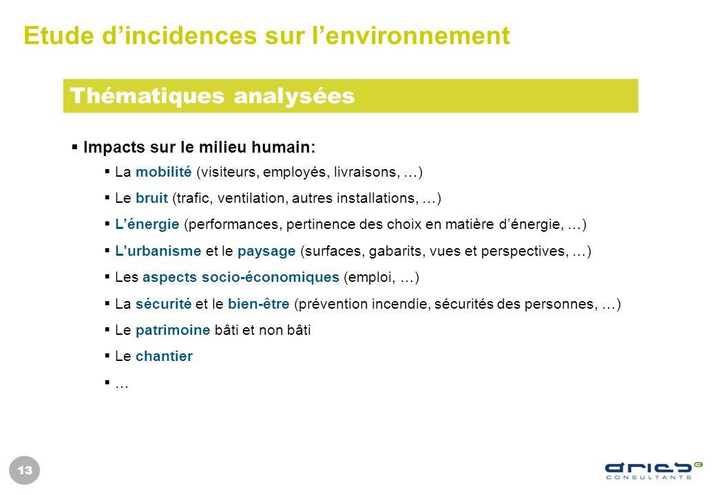 13 Etude dincidences sur lenvironnement Impacts sur le milieu humain: La mobilité (visiteurs, employés, livraisons, …) Le bruit (trafic, ventilation,
