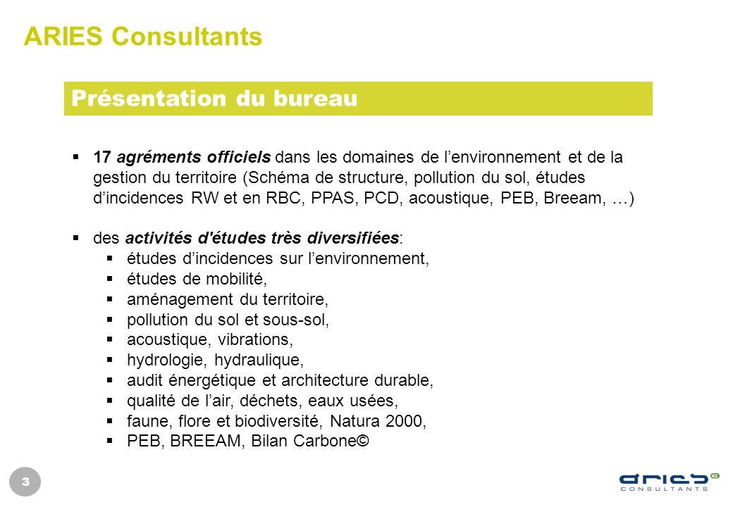 3 ARIES Consultants 17 agréments officiels dans les domaines de lenvironnement et de la gestion du territoire (Schéma de structure, pollution du sol,