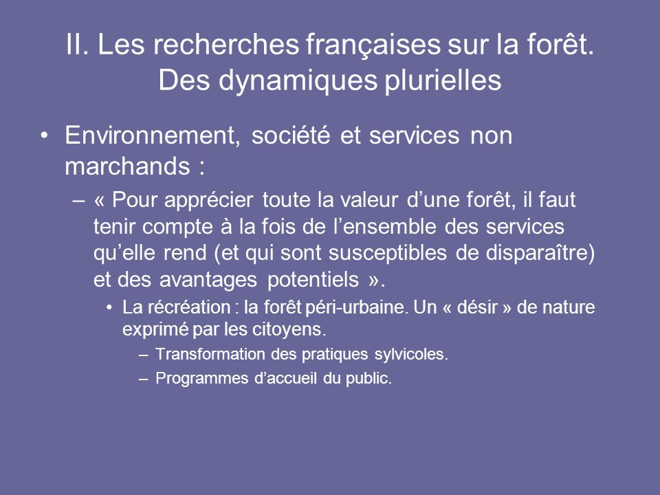II. Les recherches françaises sur la forêt. Des dynamiques plurielles Environnement, société et services non marchands : –« Pour apprécier toute la va