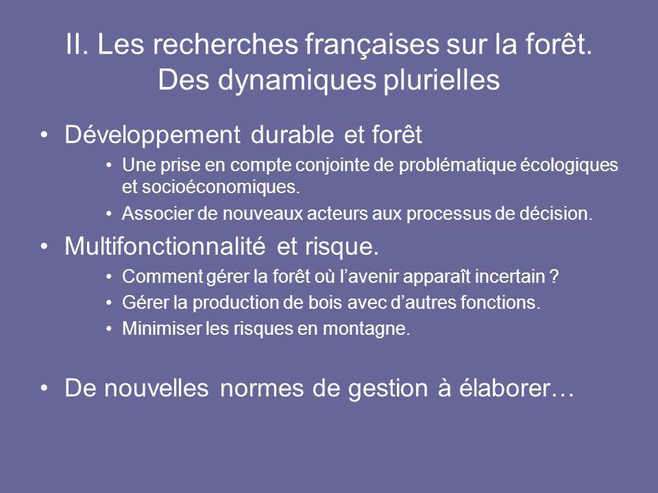 II. Les recherches françaises sur la forêt. Des dynamiques plurielles Développement durable et forêt Une prise en compte conjointe de problématique éc