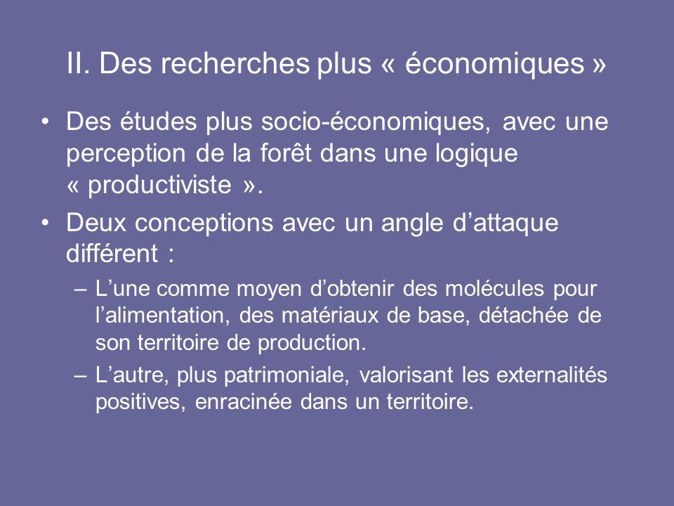 II. Des recherches plus « économiques » Des études plus socio-économiques, avec une perception de la forêt dans une logique « productiviste ». Deux co