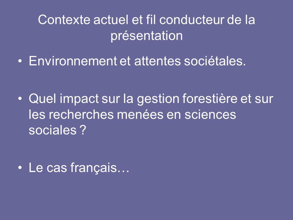 Contexte actuel et fil conducteur de la présentation Environnement et attentes sociétales. Quel impact sur la gestion forestière et sur les recherches