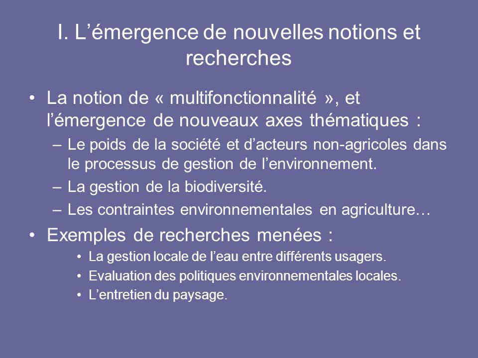 I. Lémergence de nouvelles notions et recherches La notion de « multifonctionnalité », et lémergence de nouveaux axes thématiques : –Le poids de la so