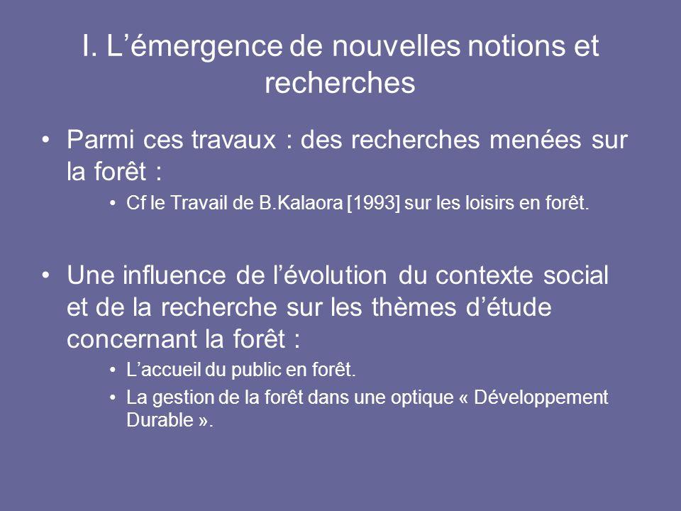 I. Lémergence de nouvelles notions et recherches Parmi ces travaux : des recherches menées sur la forêt : Cf le Travail de B.Kalaora [1993] sur les lo