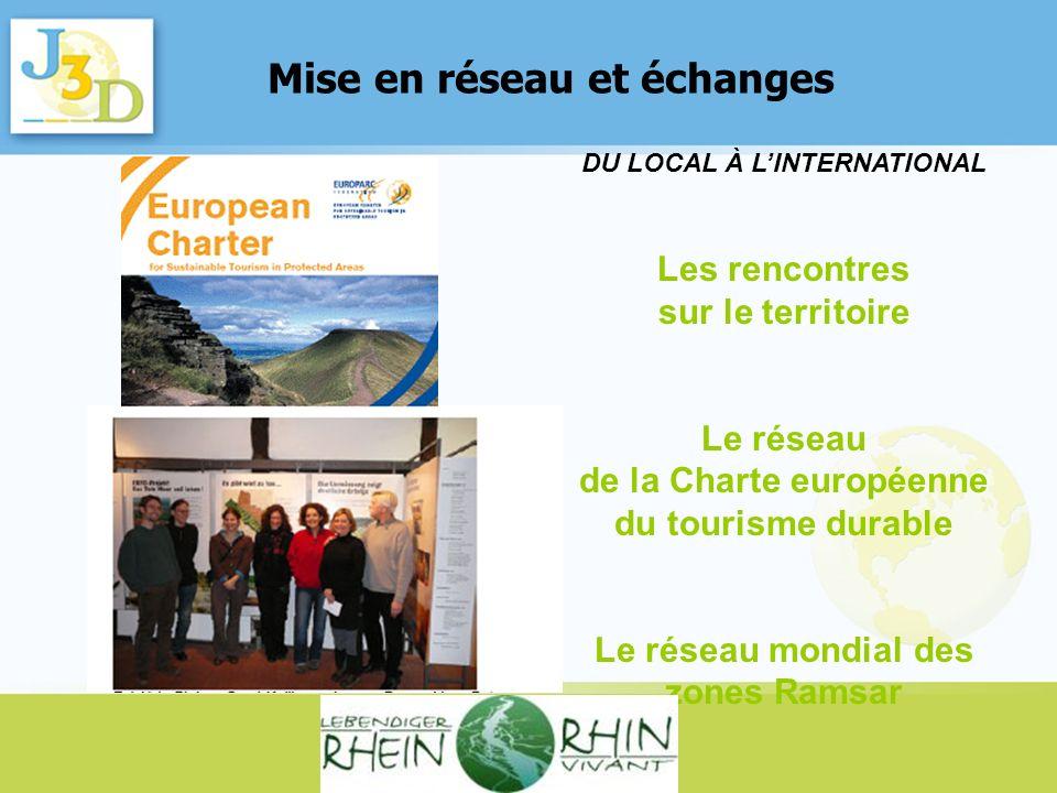 Mise en réseau et échanges DU LOCAL À LINTERNATIONAL Les rencontres sur le territoire Le réseau de la Charte européenne du tourisme durable Le réseau