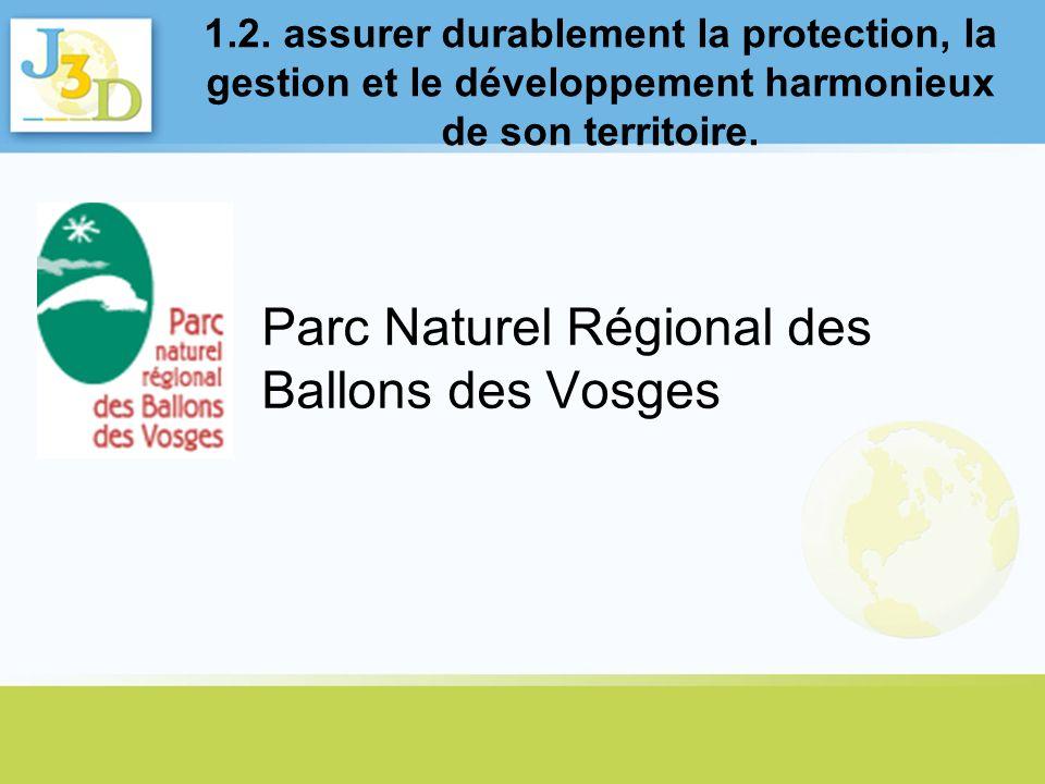 1.2. assurer durablement la protection, la gestion et le développement harmonieux de son territoire. Parc Naturel Régional des Ballons des Vosges