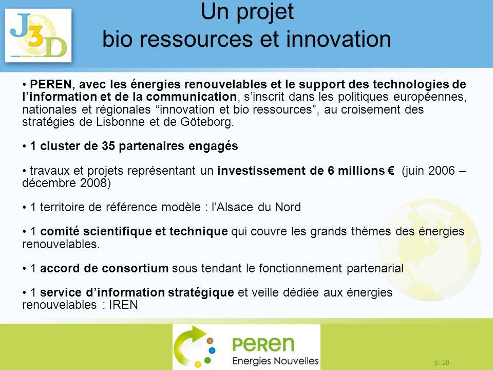 p. 20 Un projet bio ressources et innovation PEREN, avec les énergies renouvelables et le support des technologies de linformation et de la communicat