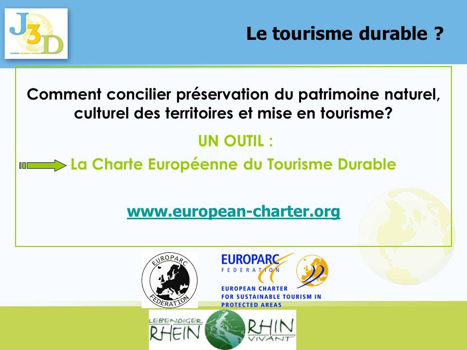 Le tourisme durable ? Comment concilier préservation du patrimoine naturel, culturel des territoires et mise en tourisme? UN OUTIL : La Charte Europée