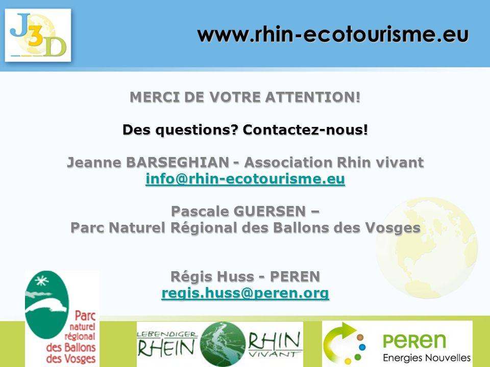 MERCI DE VOTRE ATTENTION! Des questions? Contactez-nous! Jeanne BARSEGHIAN - Association Rhin vivant info@rhin-ecotourisme.eu Pascale GUERSEN – Parc N