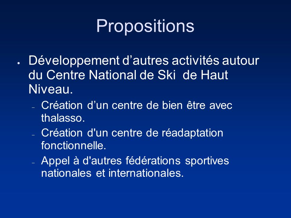 Propositions Développement dautres activités autour du Centre National de Ski de Haut Niveau. Création dun centre de bien être avec thalasso. Création