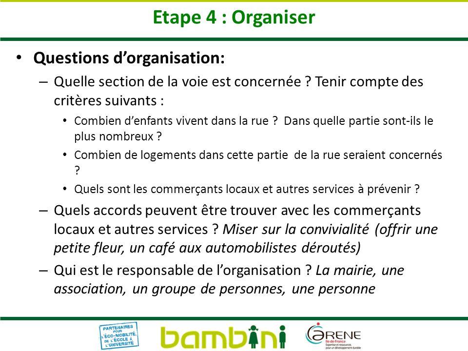 Etape 4 : Organiser Questions dorganisation: – Quelle section de la voie est concernée ? Tenir compte des critères suivants : Combien denfants vivent