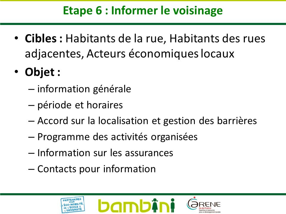 Etape 6 : Informer le voisinage Cibles : Habitants de la rue, Habitants des rues adjacentes, Acteurs économiques locaux Objet : – information générale