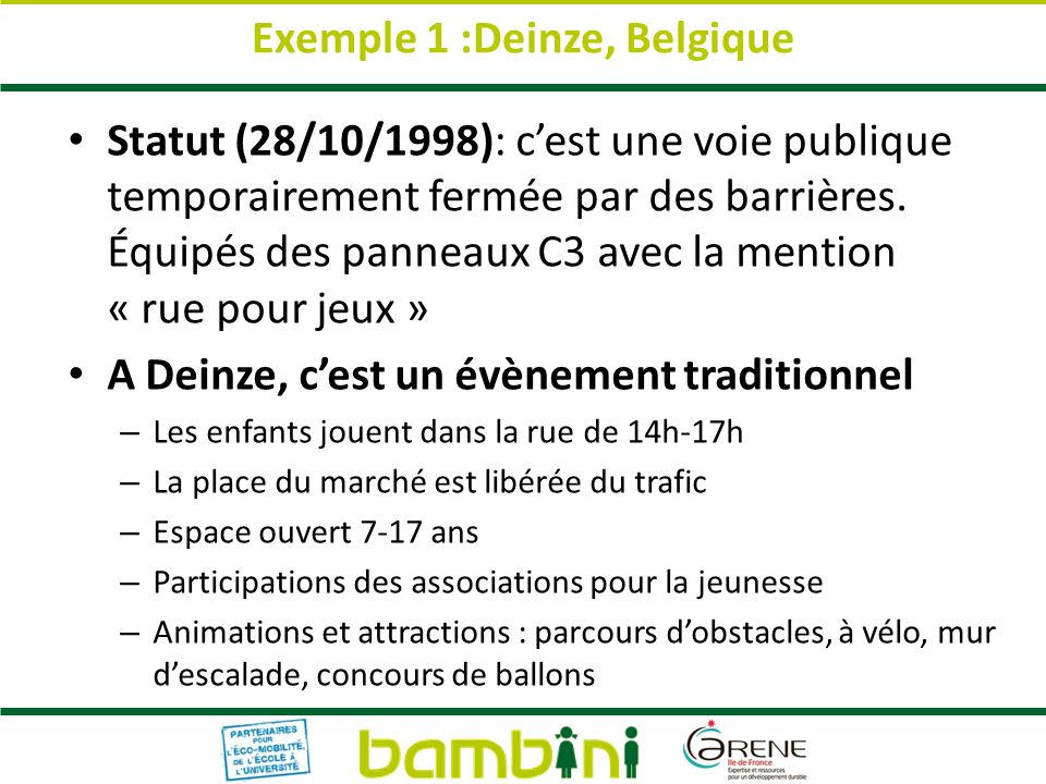 Exemple 1 :Deinze, Belgique Statut (28/10/1998): cest une voie publique temporairement fermée par des barrières.