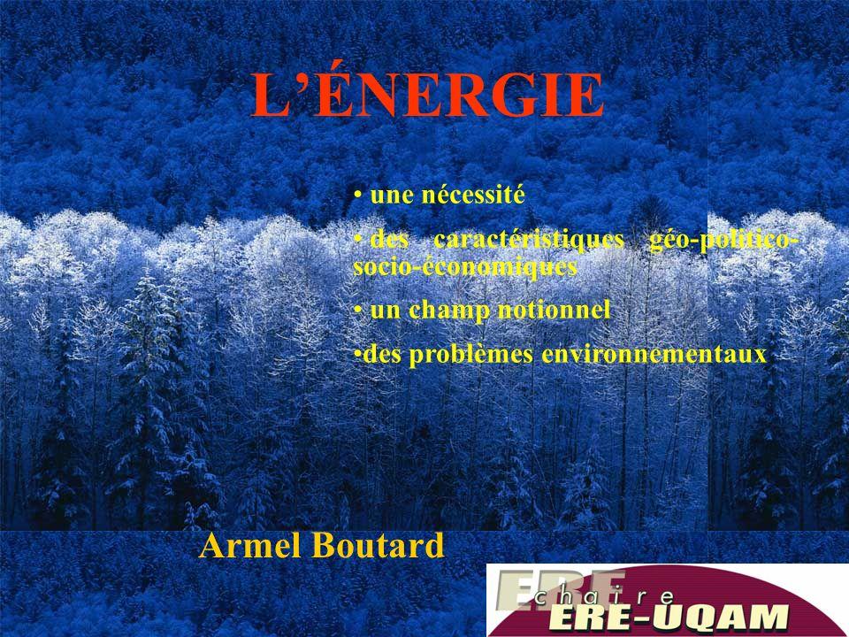 1 LÉNERGIE Armel Boutard une nécessité des caractéristiques géo-politico- socio-économiques un champ notionnel des problèmes environnementaux