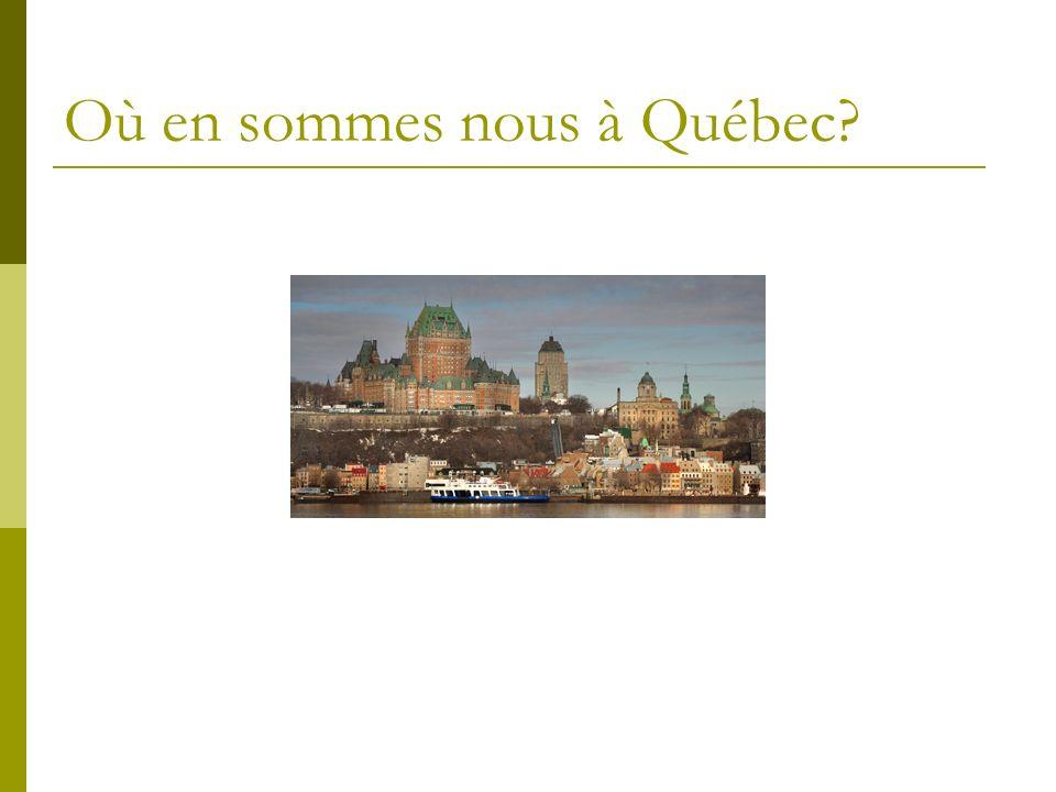 Où en sommes nous à Québec?