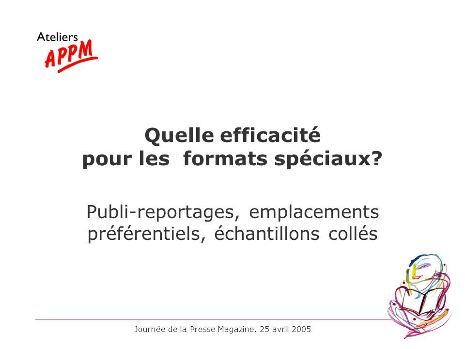 Journée de la Presse Magazine. 25 avril 2005 Quelle efficacité pour les formats spéciaux? Publi-reportages, emplacements préférentiels, échantillons c
