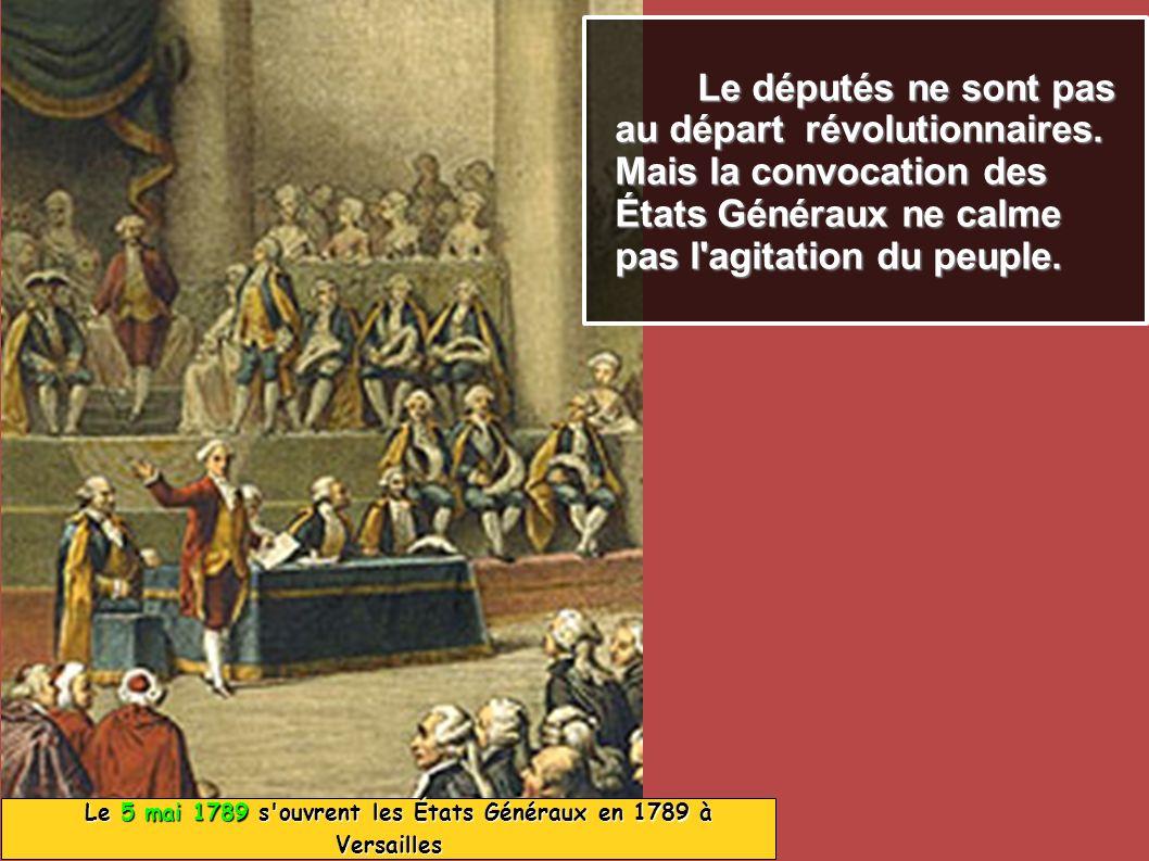 Le 5 mai 1789 s'ouvrent les États Généraux en 1789 à Versailles Le 5 mai 1789 s'ouvrent les États Généraux en 1789 à Versailles Le députés ne sont pas