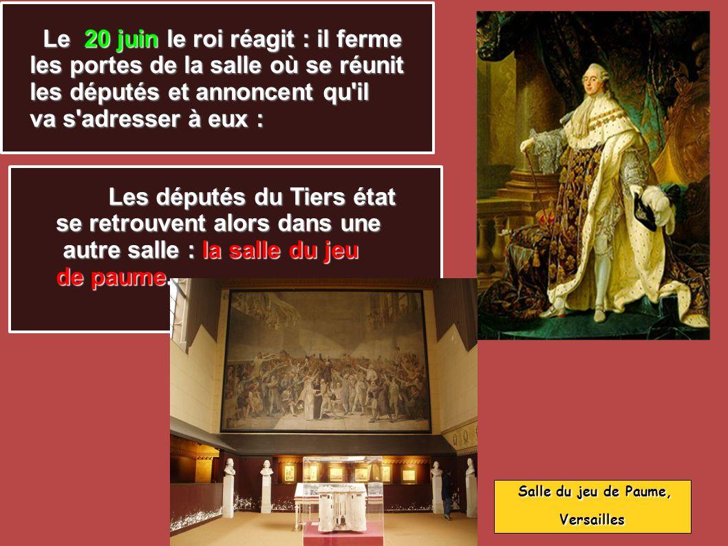 Le 20 juin le roi réagit : il ferme Le 20 juin le roi réagit : il ferme les portes de la salle où se réunit les députés et annoncent qu'il va s'adress