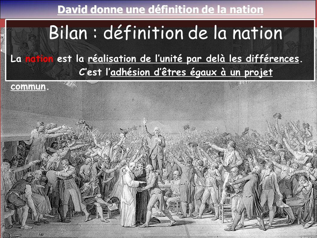 David donne une définition de la nation David donne une définition de la nation Bilan : définition de la nation La nation est la réalisation de lunité