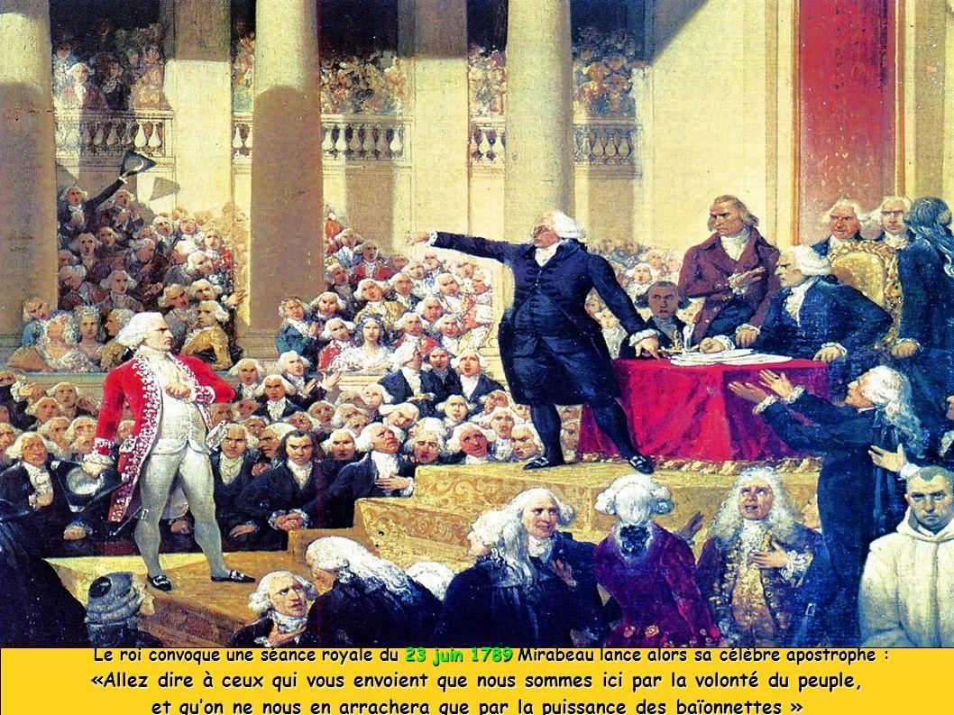 Le roi convoque une séance royale du 23 juin 1789 Mirabeau lance alors sa célèbre apostrophe : Le roi convoque une séance royale du 23 juin 1789 Mirab