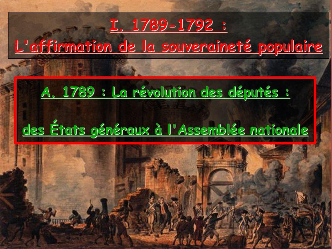 I. 1789-1792 : L'affirmation de la souveraineté populaire A. 1789 : La révolution des députés : des États généraux à l'Assemblée nationale