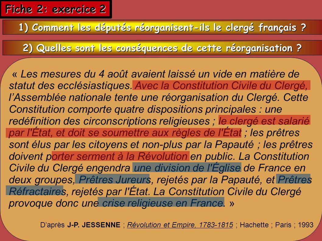 Fiche 2: exercice 2 « Les mesures du 4 août avaient laissé un vide en matière de statut des ecclésiastiques. Avec la Constitution Civile du Clergé, lA