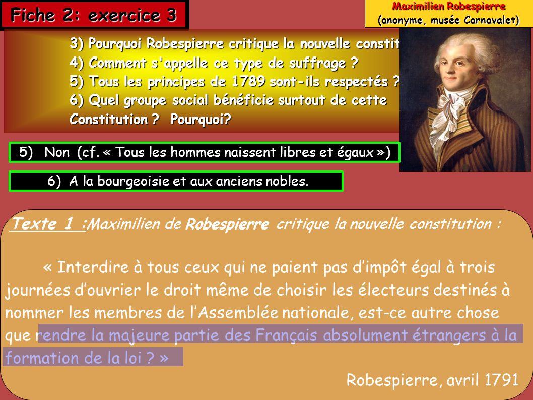 Fiche 2: exercice 3 3) Pourquoi Robespierre critique la nouvelle constitution? 4) Comment s'appelle ce type de suffrage ? 5) Tous les principes de 178