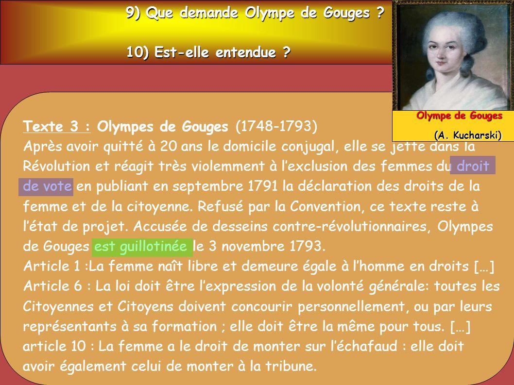 Texte 3 : Olympes de Gouges (1748-1793) Après avoir quitté à 20 ans le domicile conjugal, elle se jette dans la Révolution et réagit très violemment à