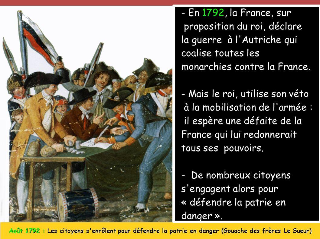 Août 1792 : Les citoyens s'enrôlent pour défendre la patrie en danger (Gouache des frères Le Sueur) - En 1792, la France, sur proposition du roi, décl