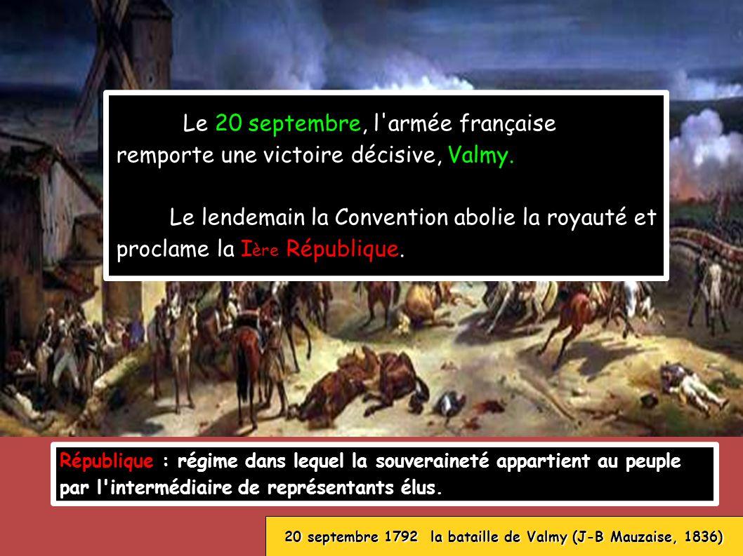Le 20 septembre, l'armée française remporte une victoire décisive, Valmy. Le lendemain la Convention abolie la royauté et proclame la I ère République