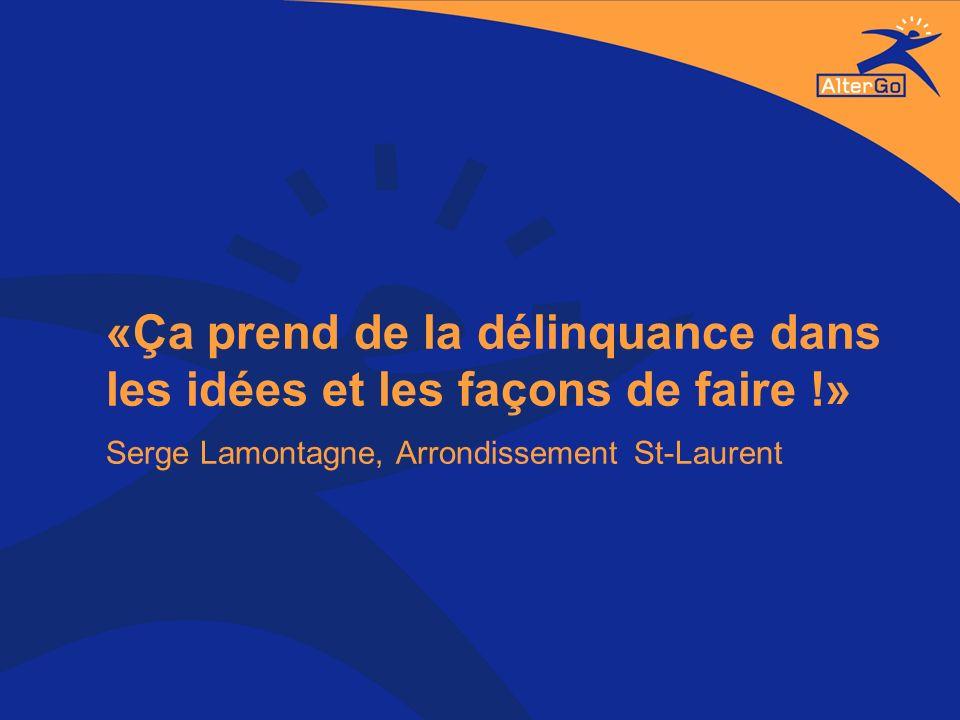 «Ça prend de la délinquance dans les idées et les façons de faire !» Serge Lamontagne, Arrondissement St-Laurent