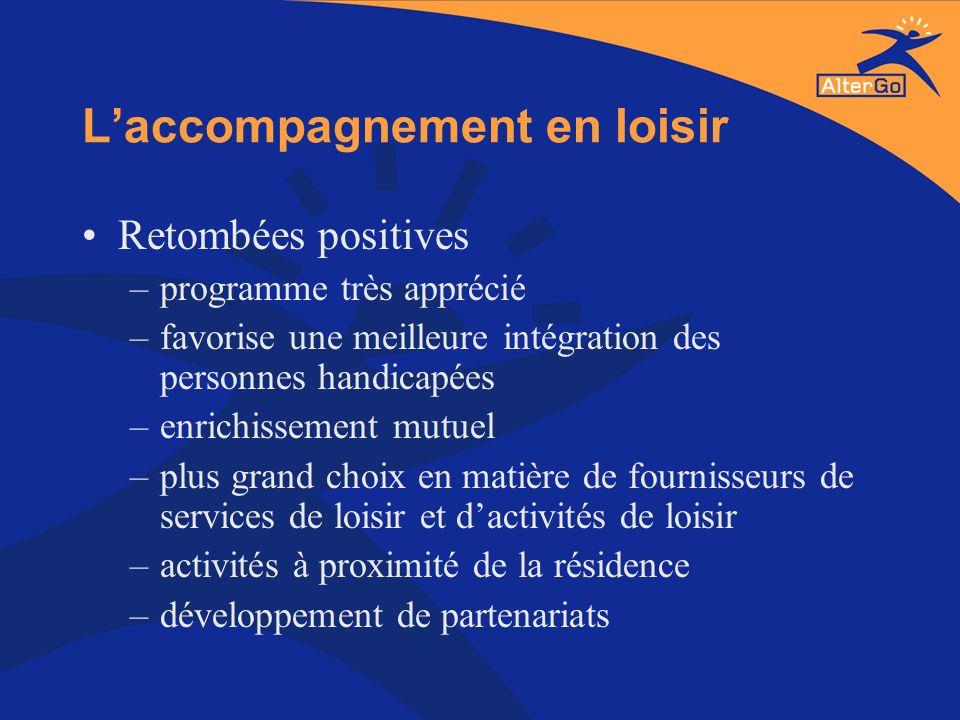 Laccompagnement en loisir Retombées positives –programme très apprécié –favorise une meilleure intégration des personnes handicapées –enrichissement m