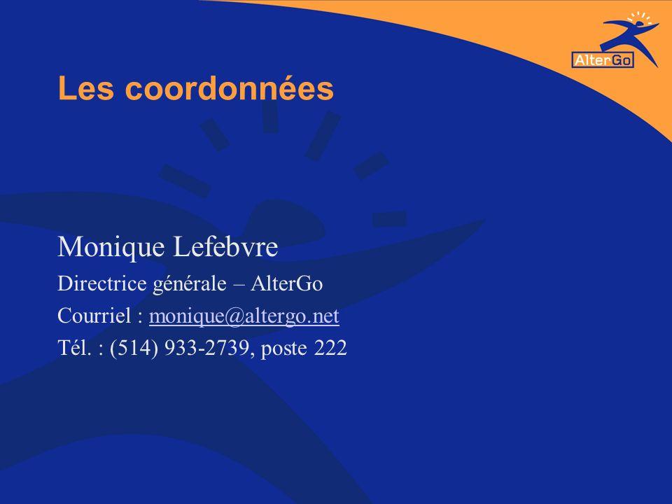 Les coordonnées Monique Lefebvre Directrice générale – AlterGo Courriel : monique@altergo.netmonique@altergo.net Tél. : (514) 933-2739, poste 222