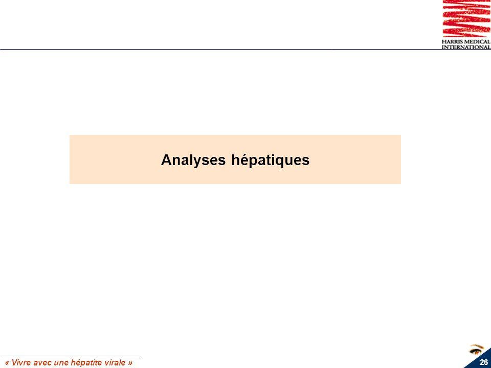 « Vivre avec une hépatite virale » 26 Analyses hépatiques