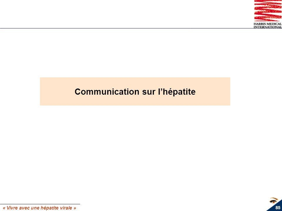 « Vivre avec une hépatite virale » 85 Communication sur lhépatite