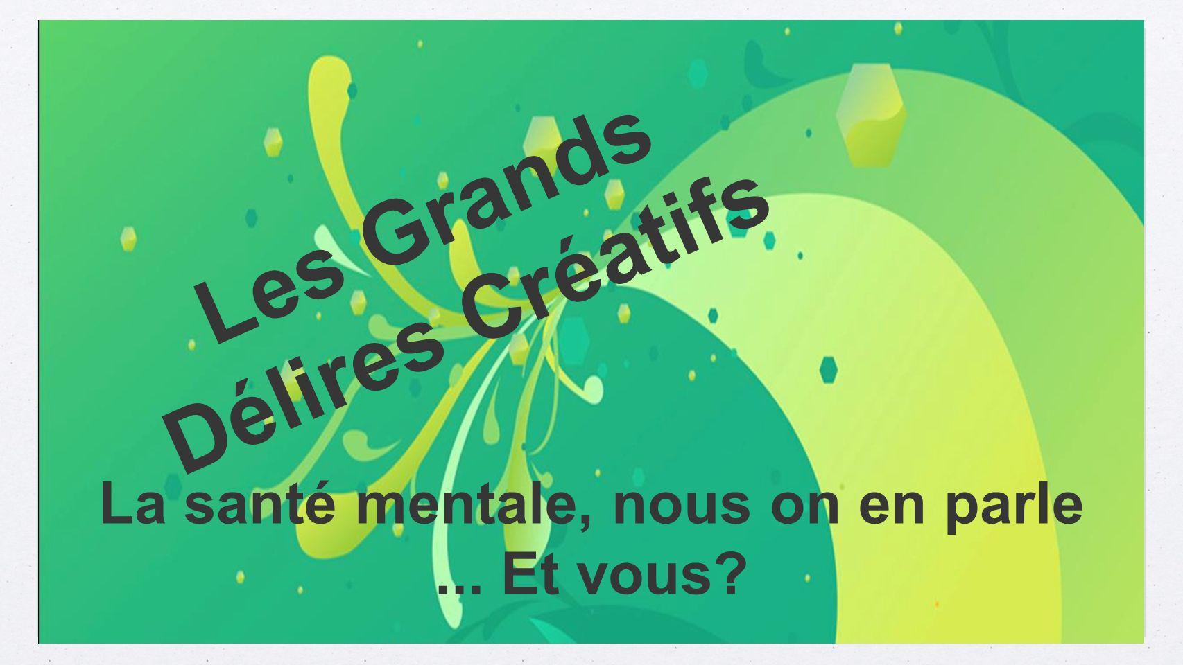 Les Grands Délires Créatifs La santé mentale, nous on en parle... Et vous?