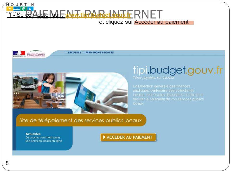 PAIEMENT PAR INTERNET 1 - Se connecter sur : www.tipi.budget.gouv.frwww.tipi.budget.gouv.fr et cliquez sur Accéder au paiement 8