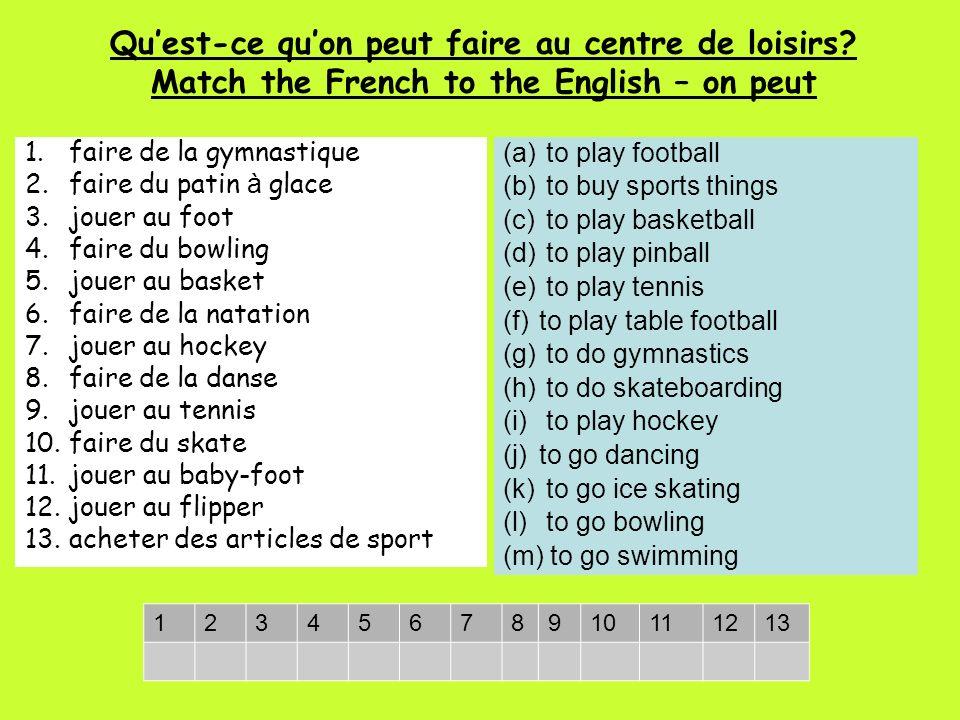 Quest-ce quon peut faire au centre de loisirs.Match the French to the English – on peut 1.