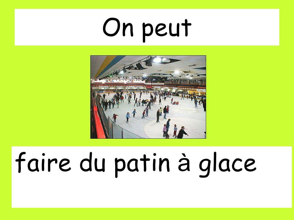 On peut faire du patin à glace