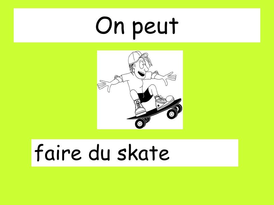 On peut faire du skate